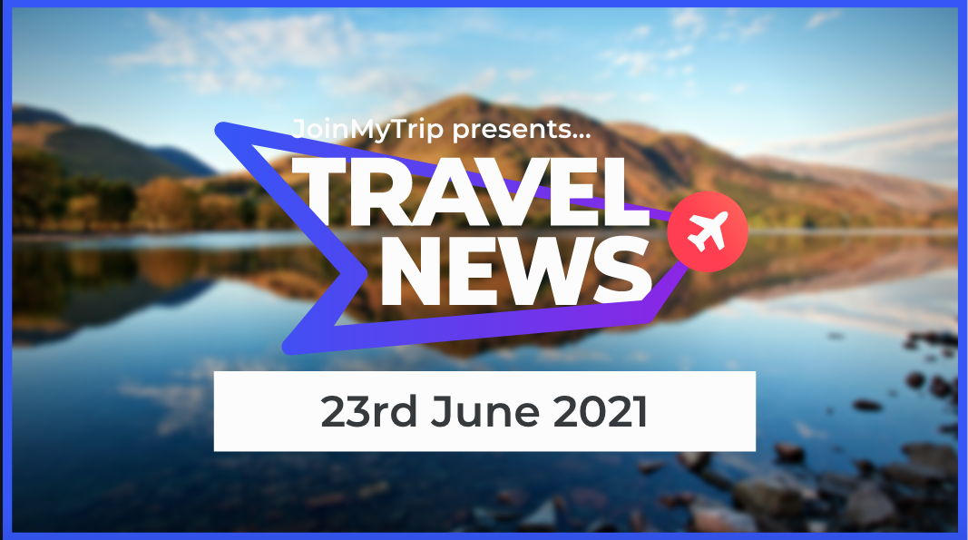 Travel News on the 23rd of June 2021