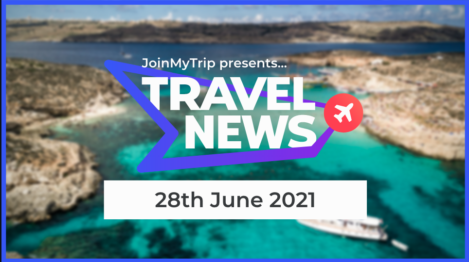 Travel News on the 28th of June 2021