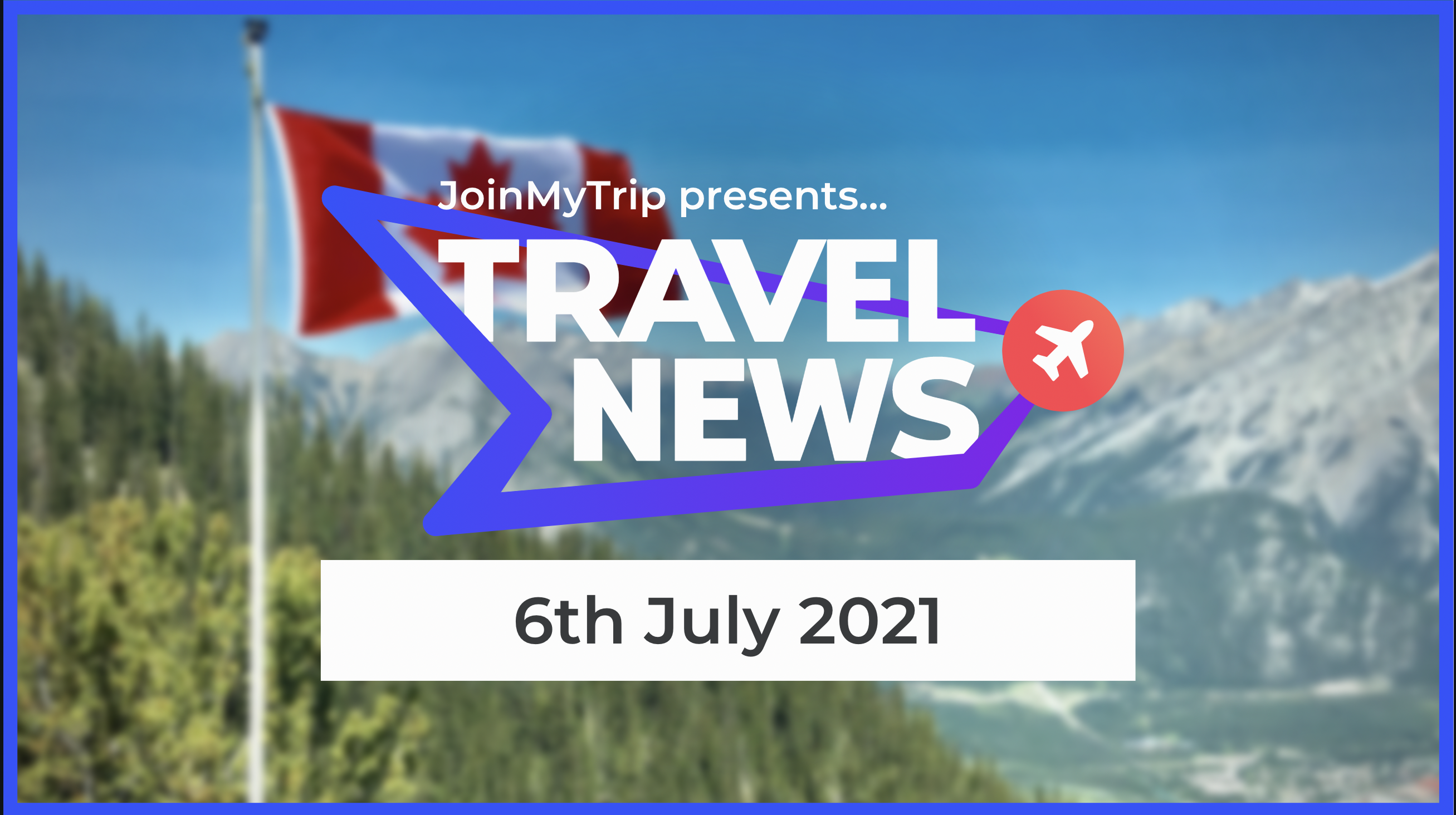 Travel News on the 6th of July 2021