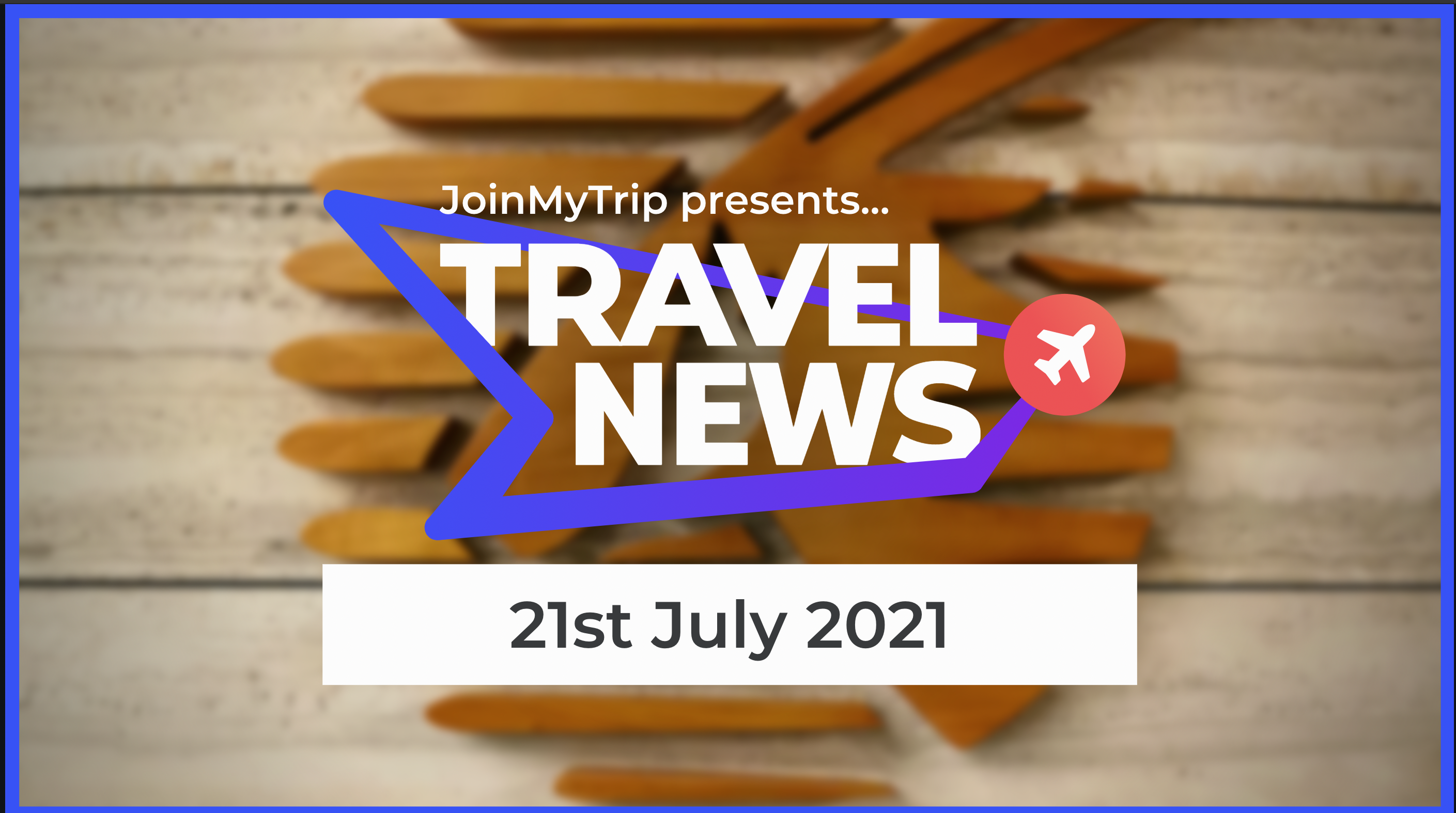 Travel News on the 21st of July 2021