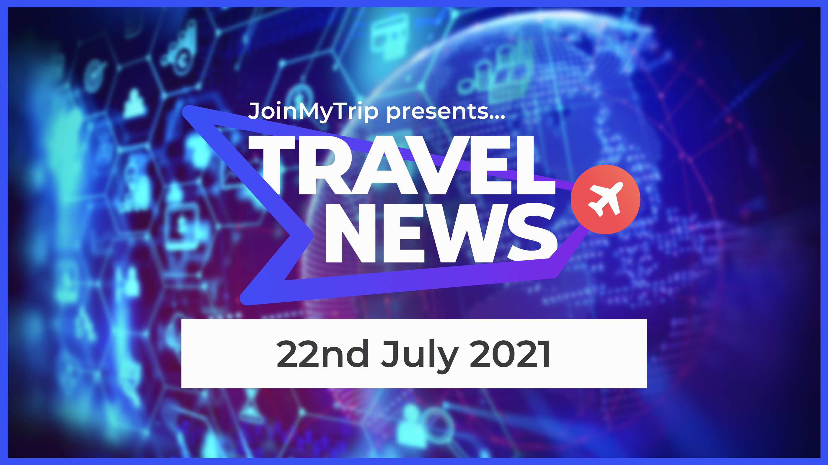 Travel News on the 22nd of July 2021
